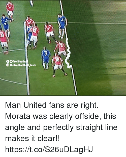 Memes, United, and 🤖: fOTrollFootb  The TrollFootboll Insta Man United fans are right. Morata was clearly offside, this angle and perfectly straight line makes it clear!! https://t.co/S26uDLagHJ