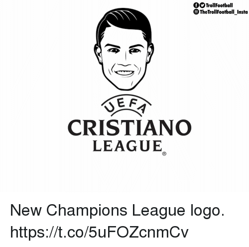 Memes, Champions League, and 🤖: fOTrollFootball  TheTrollFootball Insta  CRISTIANO  LEAGUE New Champions League logo. https://t.co/5uFOZcnmCv