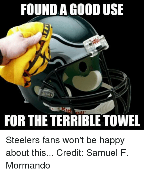 Steeler Fans: FOUND A GOOD USE  FOR THE TERRIBLE TOWEL Steelers fans won't be happy about this... Credit: Samuel F. Mormando