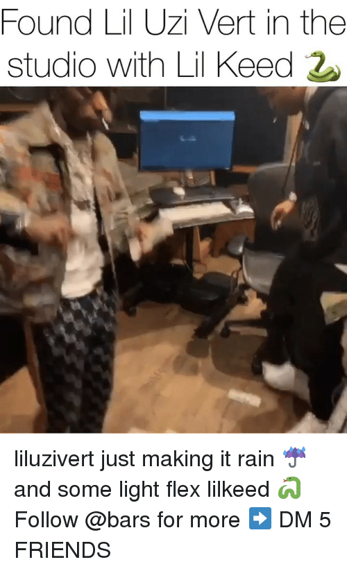 Lil Uzi: Found Lil Uzi Vert in the  studio with Lil Keed liluzivert just making it rain ☔️ and some light flex lilkeed 🐍 Follow @bars for more ➡️ DM 5 FRIENDS
