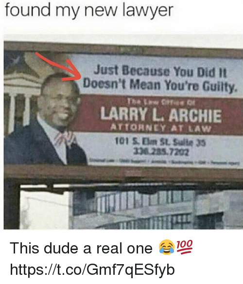 Dude, Lawyer, and Mean: found my new lawyer  Just Because You Did It  Doesn't Mean You're Guilty  LARRY L ATTORNEY AT LAW  101 5.Elm SL, Sulta 35  336.285.7202 This dude a real one 😂💯 https://t.co/Gmf7qESfyb