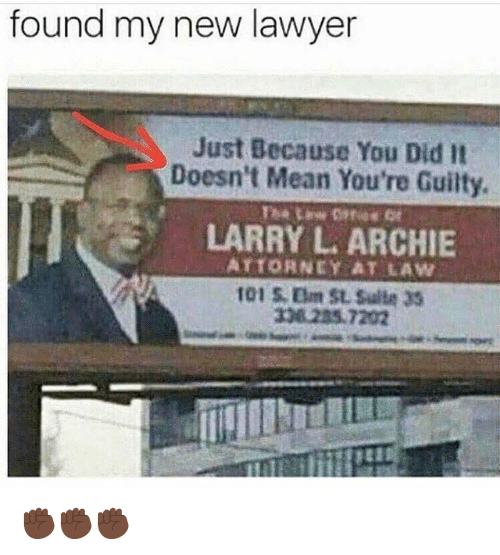Funny, Lawyer, and Mean: found my new lawyer  Just Because You Did It  Doesn't Mean You're Guilty  LARRY L. ARCHIE  ATTORNEY AT LAW  101 S. Eum SL Sulle 33  308 235.7202 ✊🏿✊🏿✊🏿