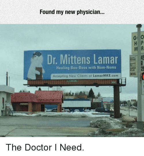 noms: Found my new physician..  G O  M R  45  25  Dr. Mittens Laman  Healing Boo-Boos with Nom-Noms  Accepting New Clients at LamarMKE.com <p>The Doctor I Need.</p>