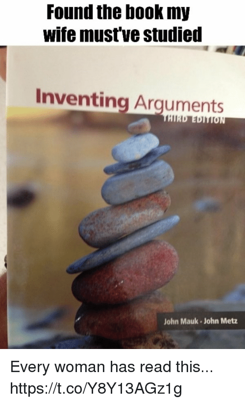 woman: Found the book my  wife must've studied  Inventing Arguments  John Mauk John Metz Every woman has read this... https://t.co/Y8Y13AGz1g