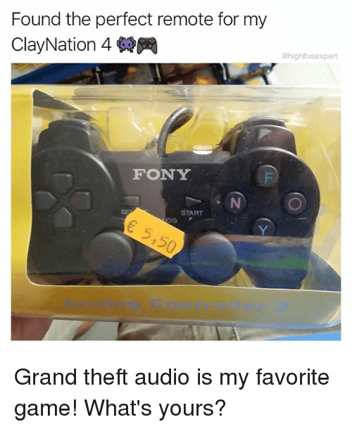 Memes, Game, and Grand: Found the perfect remote for my  ClayNation 4 .  @highfiveexpert  FONY  START  Enniots Contr Grand theft audio is my favorite game! What's yours?