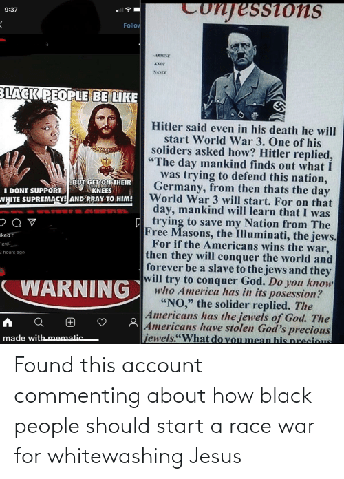Race War: Found this account commenting about how black people should start a race war for whitewashing Jesus