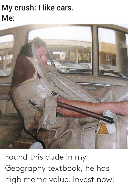 high meme: Found this dude in my Geography textbook, he has high meme value. Invest now!