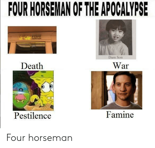 dam son: FOUR HORSEMAN OF THE APOCALYPSE  Dam Son  Death  War  Pestilence  Famine Four horseman