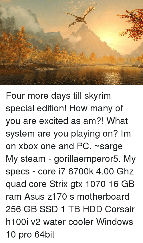 four more days till skyrim special edition how many of you are excited as am what system are. Black Bedroom Furniture Sets. Home Design Ideas