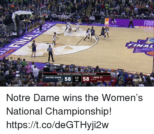 Memes, Ncaa, and Notre Dame: FOUR  NCAA WOMEN'S NATIONAL CHAMPIONSHIP  3.0  40  1NOTRE DAME  : i 58 | 컸 | 58.m1ss sT  34-3  e37-1  BONUS FOULS: 3 Notre Dame wins the Women's National Championship! https://t.co/deGTHyji2w