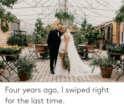 last time: Four years ago, I swiped right for the last time.