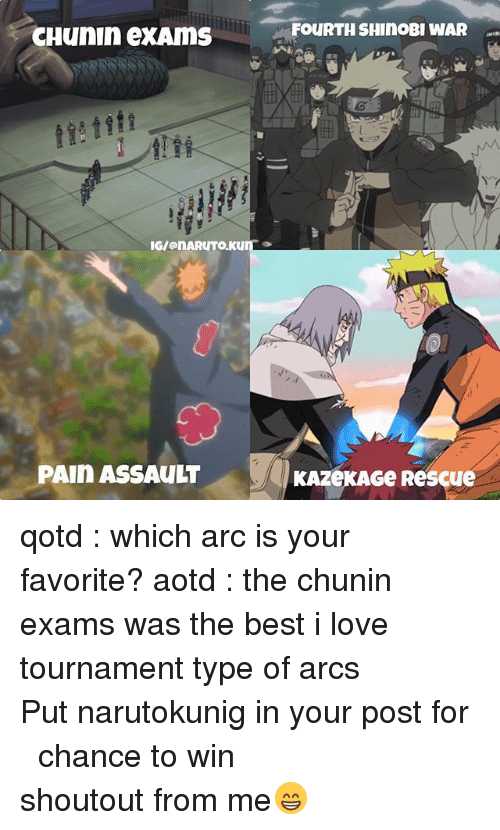 shinobi: FOURTH SHINOBI WAR  IG/@nARUTO,KUuno  PAIn ASSAULT  KAZeKAGe Rescue qotd : which arc is your favorite? aotd : the chunin exams was the best i love tournament type of arcs ⠀ ⠀ ⠀⠀⠀⠀⠀ Put narutokunig in your post for ⠀⠀⠀⠀⠀ ⠀⠀⠀⠀⠀⠀⠀ chance ⠀⠀⠀⠀⠀⠀⠀to win shoutout from me😁