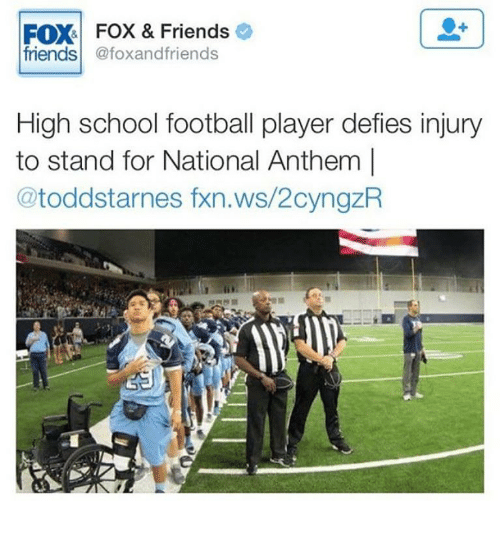 fox & friends: FOX-1 FOX & Friends e  friends @foxandfriends  High school football player defies injury  to stand for National Anthem |  @toddstarnes fxn.ws/2cyngzR