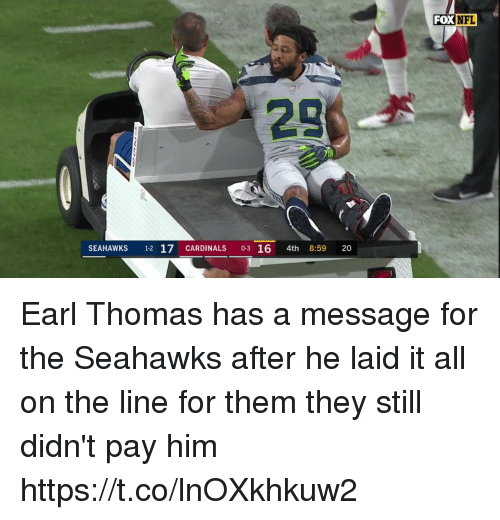 earl thomas: FOX  28  SEAHAWKS 1-2 17 CARDINALS 0-3 16 4th 8:59 20 Earl Thomas has a message for the Seahawks after he laid it all on the line for them they still didn't pay him https://t.co/lnOXkhkuw2