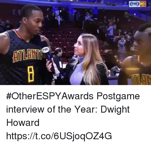 Dwight Howard, Sports, and Fox: (Fox  ATLAN  FOX #OtherESPYAwards  Postgame interview of the Year: Dwight Howard https://t.co/6USjoqOZ4G