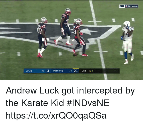 Intercepted: FOX  COLTS  13 3 PATRIOTS 22 21 2nd :38 Andrew Luck got intercepted by the Karate Kid #INDvsNE https://t.co/xrQO0qaQSa