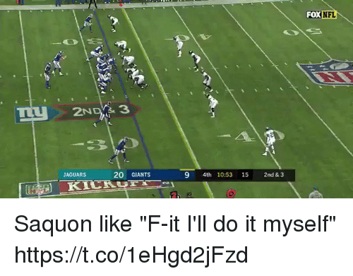 "Nfl, Giants, and Fox: FOX  DXNFL  JAGUARS  20 GIANTS  9 4th 10:53 15 2nd &3 Saquon like ""F-it I'll do it myself""  https://t.co/1eHgd2jFzd"