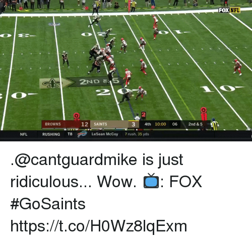Memes, Nfl, and New Orleans Saints: FOX  FL  2ND 85  2  12 SAINTS  3 4th 10:00 06 2nd & 5  BROWNS  NFL  RUSHING T8  LeSean McCoy  7 rush, 35 yds .@cantguardmike is just ridiculous...  Wow.  📺: FOX #GoSaints https://t.co/H0Wz8lqExm
