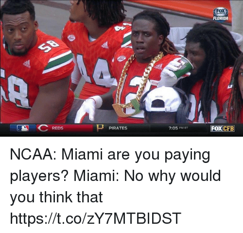 Football, Nfl, and Sports: FOX  FLORIDA  7:05 PMET  FOXCFE  REDS  PIRATES NCAA: Miami are you paying players?  Miami: No why would you think that https://t.co/zY7MTBIDST