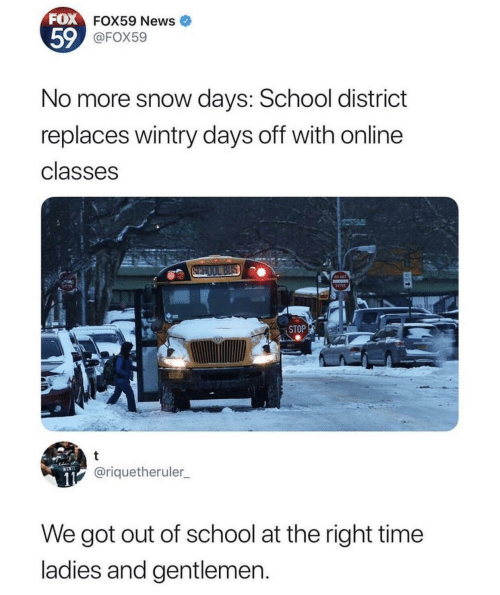 school bus: FOX FOX59 News  59@FOX59  No more snow days: School district  replaces wintry days off with online  classes  SCHOOL BUS  STOP  11@riquetheruler  WINTI  We got out of school at the right time  ladies and gentlemen.