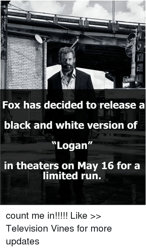 """count me in: Fox has decided to release a  black and white version of  """"Logan""""  in theaters on May 16 for a  limited run. count me in!!!!! Like >> Television Vines for more updates"""