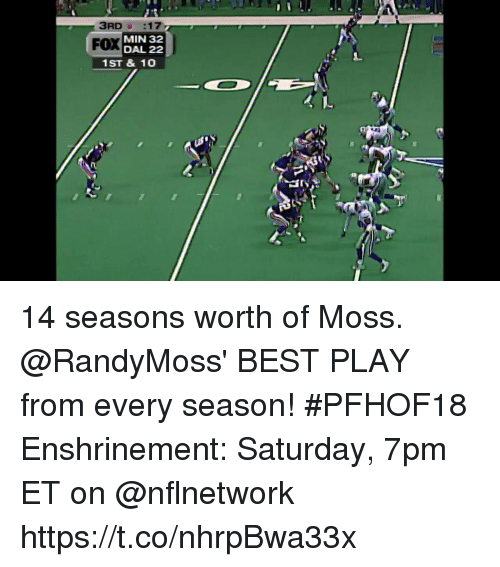 Memes, Best, and 🤖: FOX  MIN 32  DAL 22  1ST & 10 14 seasons worth of Moss.  @RandyMoss' BEST PLAY from every season!  #PFHOF18 Enshrinement: Saturday, 7pm ET on @nflnetwork https://t.co/nhrpBwa33x