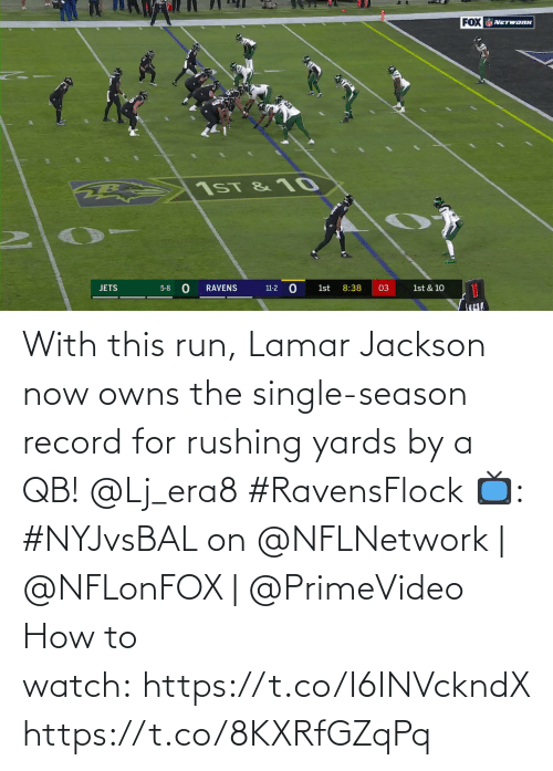 lamar: FOX NETWORK  1ST & 10  11-2 O  JETS  1st  8:38  03  5-8  RAVENS  1st & 10 With this run, Lamar Jackson now owns the single-season record for rushing yards by a QB! @Lj_era8 #RavensFlock  📺: #NYJvsBAL on @NFLNetwork | @NFLonFOX | @PrimeVideo How to watch: https://t.co/I6INVckndX https://t.co/8KXRfGZqPq