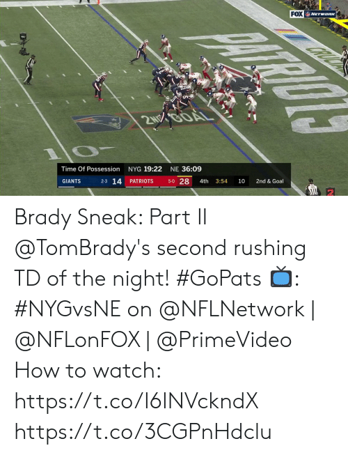 5 0: FOX NETwoRK  2NOOOAL  NYG 19:22  Time Of Possession  NE 36:09  2-3 14  5-0 28  GIANTS  PATRIOTS  3:54  10  2nd & Goal  4th Brady Sneak: Part II  @TomBrady's second rushing TD of the night! #GoPats  📺: #NYGvsNE on @NFLNetwork | @NFLonFOX | @PrimeVideo How to watch: https://t.co/I6INVckndX https://t.co/3CGPnHdclu