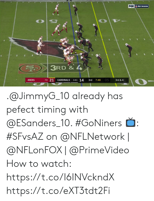 Cardinals: FOX NETwoRK  3RD & 4  7-0 21  3-4-1 14  05  49ERS  CARDINALS  3rd & 4  3rd  7:48 .@JimmyG_10 already has pefect timing with @ESanders_10. #GoNiners  📺: #SFvsAZ on @NFLNetwork | @NFLonFOX | @PrimeVideo How to watch: https://t.co/I6INVckndX https://t.co/eXT3tdt2Fi