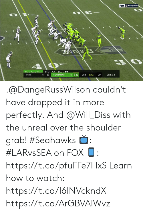 Diss: FOX NETwoRK  AD &  Pass 12  Play Selection Rueh 16  3-1 14  3-1 6  RAMS  SEAHAWKS  2nd  3:42  09  2nd & 3 .@DangeRussWilson couldn't have dropped it in more perfectly.  And @Will_Diss with the unreal over the shoulder grab! #Seahawks  📺: #LARvsSEA on FOX  📱: https://t.co/pfuFFe7HxS   Learn how to watch: https://t.co/I6INVckndX https://t.co/ArGBVAlWvz