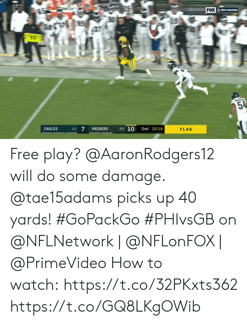 10 7: FOX NETwoRK  E  25%  3-0 10  7  EAGLES  PACKERS  2nd 10:14  1-2  FLAG Free play? @AaronRodgers12 will do some damage. @tae15adams picks up 40 yards! #GoPackGo  #PHIvsGB on @NFLNetwork | @NFLonFOX | @PrimeVideo How to watch:https://t.co/32PKxts362 https://t.co/GQ8LKgOWib