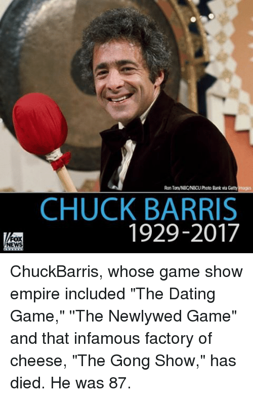 """game shows: FOX  NEWS  Aon TaTVNBCNBCUPhoto Bank Getty Imaggs  CHUCK BARRIS  1929-2017 ChuckBarris, whose game show empire included """"The Dating Game,"""" ''The Newlywed Game"""" and that infamous factory of cheese, """"The Gong Show,"""" has died. He was 87."""