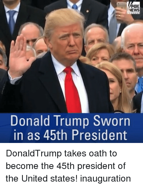 Memes, Fox News, and 🤖: FOX  NEWS  Donald Trump Sworn  in as 45th President DonaldTrump takes oath to become the 45th president of the United states! inauguration
