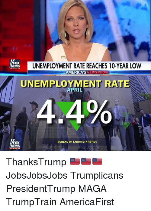 April: FOX  NEWS  FOX  NEWS  UNEMPLOYMENT RATE REACHES 10-YEAR LOW  AMERICAS NEWSROOnM  APRIL  RATE  4.4%  BUREAU OF LABOR STATISTICS ThanksTrump 🇺🇸🇺🇸🇺🇸 JobsJobsJobs Trumplicans PresidentTrump MAGA TrumpTrain AmericaFirst
