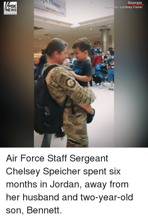 Memes, News, and Air Force: FOX  NEWS  Georgia  rtesy: Lyndsey Fisher  Court Air Force Staff Sergeant Chelsey Speicher spent six months in Jordan, away from her husband and two-year-old son, Bennett.