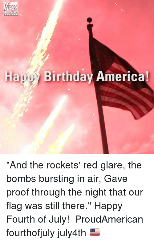 """Glaring: FOX  NEWS  Hapy Birthday America! """"And the rockets' red glare, the bombs bursting in air, Gave proof through the night that our flag was still there."""" Happy Fourth of July!  ProudAmerican fourthofjuly july4th 🇺🇸"""