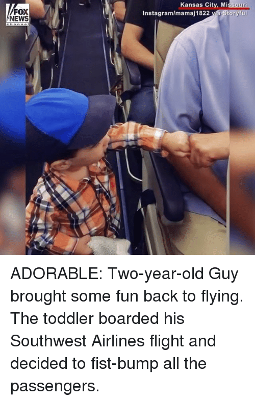 Instagram, Memes, and News: FOX  NEWS  Kansas City, Missouri  ryful  Instagram/mamaj1822 via St ADORABLE: Two-year-old Guy brought some fun back to flying. The toddler boarded his Southwest Airlines flight and decided to fist-bump all the passengers.