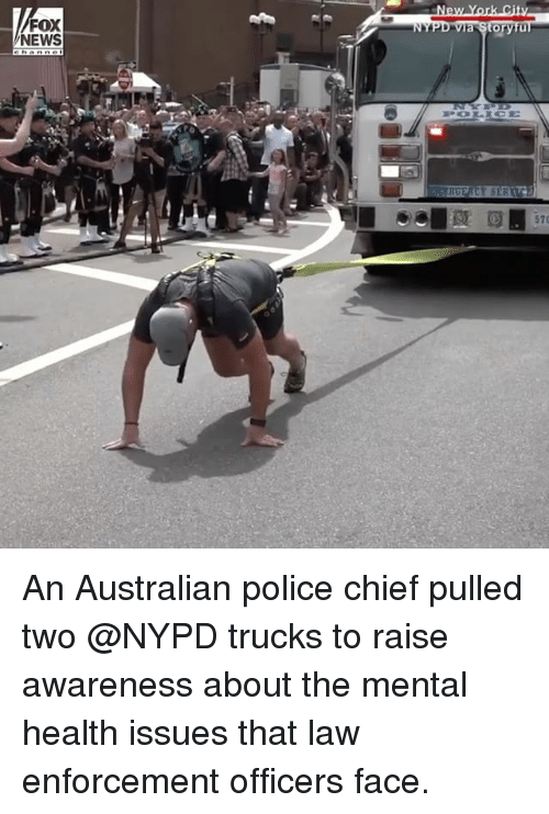 Memes, News, and Police: FOX  NEWS  orytu  570 An Australian police chief pulled two @NYPD trucks to raise awareness about the mental health issues that law enforcement officers face.