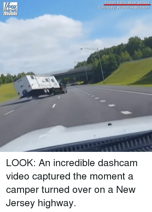 Camper: FOX  NEWS  ton Falls, New Jersey  Courtesy: Nicholas Brinson LOOK: An incredible dashcam video captured the moment a camper turned over on a New Jersey highway.