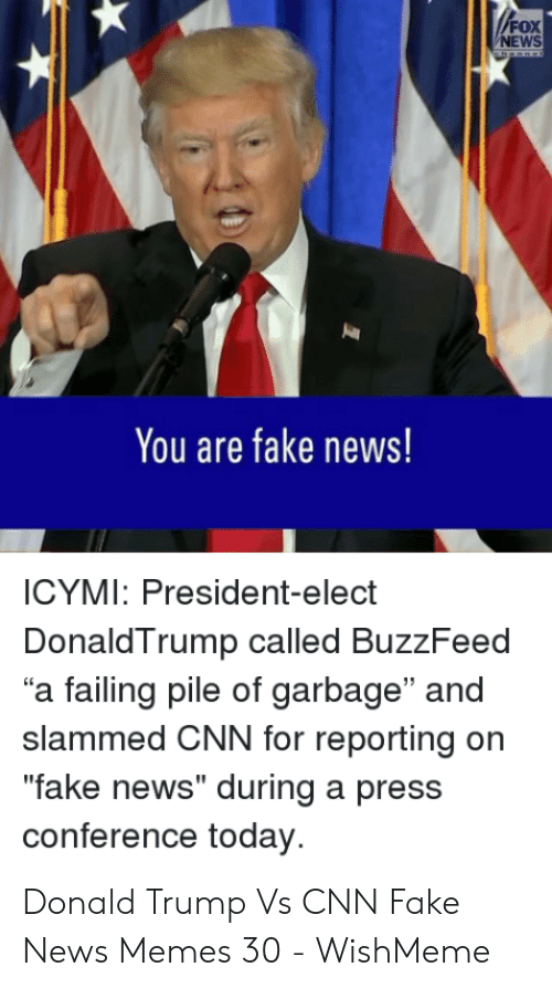 """Cnn Fake: FOX  NEWS  You are fake news!  ICYMI: President-elect  DonaldTrump called BuzzFeed  a failing pile of garbage"""" and  slammed CNN for reporting on  """"fake news"""" during a press  conference today Donald Trump Vs CNN Fake News Memes 30 - WishMeme"""