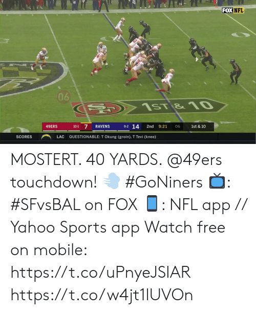 Knee: FOX NFL  06  C  1sT &10  9-2 14  7  49ERS  RAVENS  2nd  9:21  10-1  06  1st & 10  QUESTIONABLE: T Okung (groin), T Tevi (knee)  SCORES  LAC MOSTERT. 40 YARDS. @49ers touchdown! 💨 #GoNiners  📺: #SFvsBAL on FOX 📱: NFL app // Yahoo Sports app Watch free on mobile: https://t.co/uPnyeJSIAR https://t.co/w4jt1lUVOn