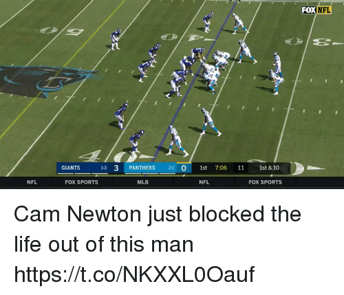 Cam Newton: FOX NFL  (1  GIANTS 13 3 PANTHERS 21 0 1st 7:06 11 1st & 10  NFL  FOX SPORTS  MLB  NFL  FOX SPORTS Cam Newton just blocked the life out of this man  https://t.co/NKXXL0Oauf