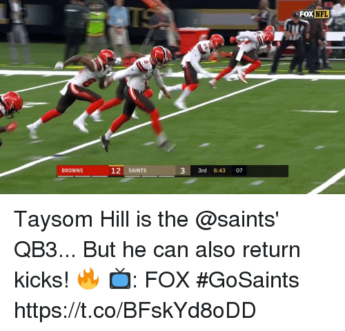 Memes, Nfl, and New Orleans Saints: FOX NFL  12 SAINTS  3 3rd 6:43 07  BROWNS Taysom Hill is the @saints' QB3...  But he can also return kicks! 🔥  📺: FOX #GoSaints https://t.co/BFskYd8oDD