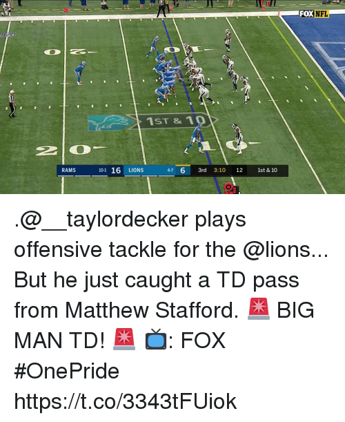 big man: FOX NFL  1ST & 10  101 16 LIONS 4-7  47 6 3rd 3:10 12 1st & 10  RAMS .@__taylordecker plays offensive tackle for the @lions...  But he just caught a TD pass from Matthew Stafford.  🚨 BIG MAN TD! 🚨  📺: FOX #OnePride https://t.co/3343tFUiok