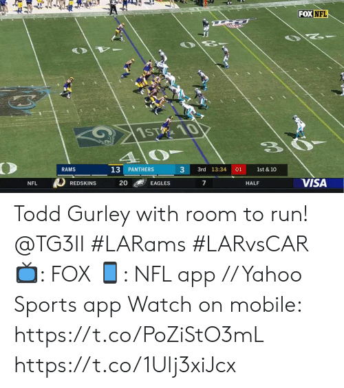 visa: FOX NFL  1ST 10  4  RAMS  3  13  PANTHERS  3rd 13:34  01  1st & 10  VISA  20  7  EAGLES  HALF  NFL  REDSKINS Todd Gurley with room to run! @TG3II #LARams #LARvsCAR  📺: FOX 📱: NFL app // Yahoo Sports app  Watch on mobile: https://t.co/PoZiStO3mL https://t.co/1Ulj3xiJcx