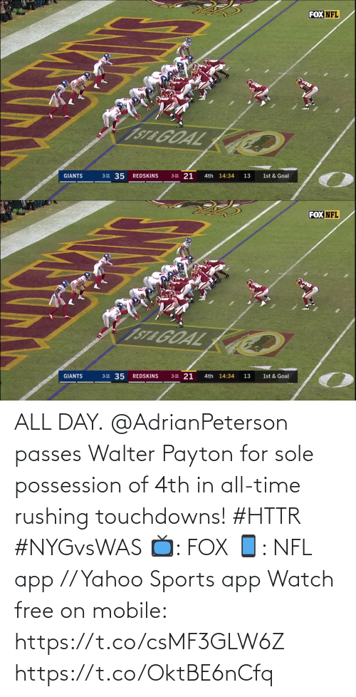 Walter: FOX NFL  1ST& GOAL  3-11 21  3-11 35  GIANTS  REDSKINS  4th 14:34  13  1st & Goal   FOX NFL  1ST& GOAL  3-11 35  3-11 21  1st & Goal  4th 14:34  GIANTS  REDSKINS  13 ALL DAY.  @AdrianPeterson passes Walter Payton for sole possession of 4th in all-time rushing touchdowns! #HTTR #NYGvsWAS  📺: FOX 📱: NFL app // Yahoo Sports app Watch free on mobile: https://t.co/csMF3GLW6Z https://t.co/OktBE6nCfq