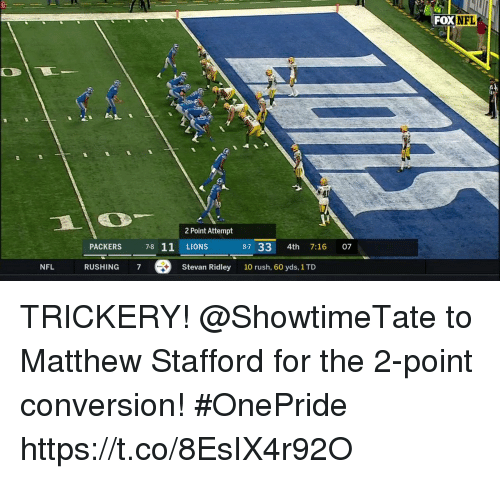 Memes, Nfl, and Lions: FOX  NFL  2 Point Attempt  PACKERS 7-8 11 LIONS  8-7 33 4th 7:16 07  NFL  RUSHING 7  Stevan Ridley  10 rush, 60 yds, 1 TD TRICKERY!  @ShowtimeTate to Matthew Stafford for the 2-point conversion! #OnePride https://t.co/8EsIX4r92O