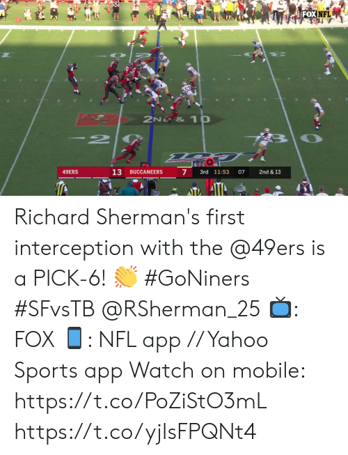 interception: FOX NFL  2ND & 1p  2  13  7  49ERS  BUCCANEERS  3rd 11:53  07  2nd & 13 Richard Sherman's first interception with the @49ers is a PICK-6! 👏 #GoNiners #SFvsTB @RSherman_25  📺: FOX 📱: NFL app // Yahoo Sports app  Watch on mobile: https://t.co/PoZiStO3mL https://t.co/yjIsFPQNt4