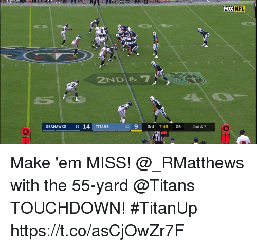 Memes, Nfl, and Seahawks: FOX  NFL  2ND&7  SEAHAWKS 11 14 TITANS  11 93rd 7:48 06 2nd &7 Make 'em MISS!  @_RMatthews with the 55-yard @Titans TOUCHDOWN! #TitanUp https://t.co/asCjOwZr7F