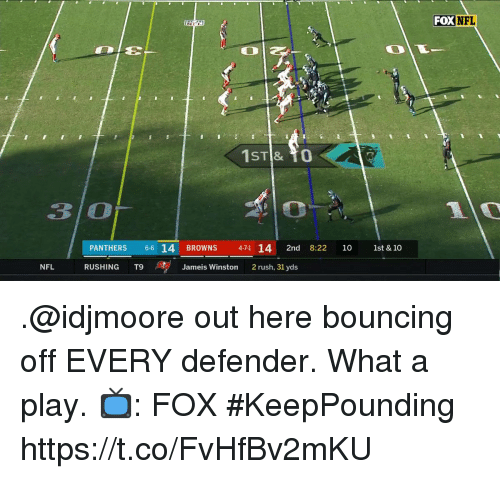 jameis: FOX NFL  3 O  PANTHERS 6 14 BROWNS  471 14 2nd 8:22 10 1st & 10  NFL  RUSHING T9 、se  Jameis Winston  2 rush, 31 yds .@idjmoore out here bouncing off EVERY defender.  What a play.  📺: FOX #KeepPounding https://t.co/FvHfBv2mKU